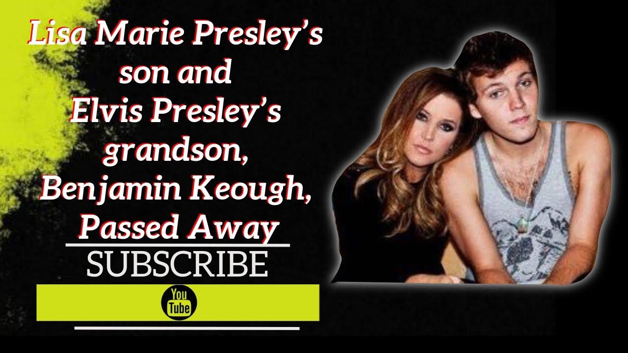 Lisa Marie Presley 'heartbroken' over death of son Benjamin ...