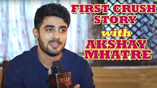 """First Crush Story"" #6 With Akshay Mhatre 
