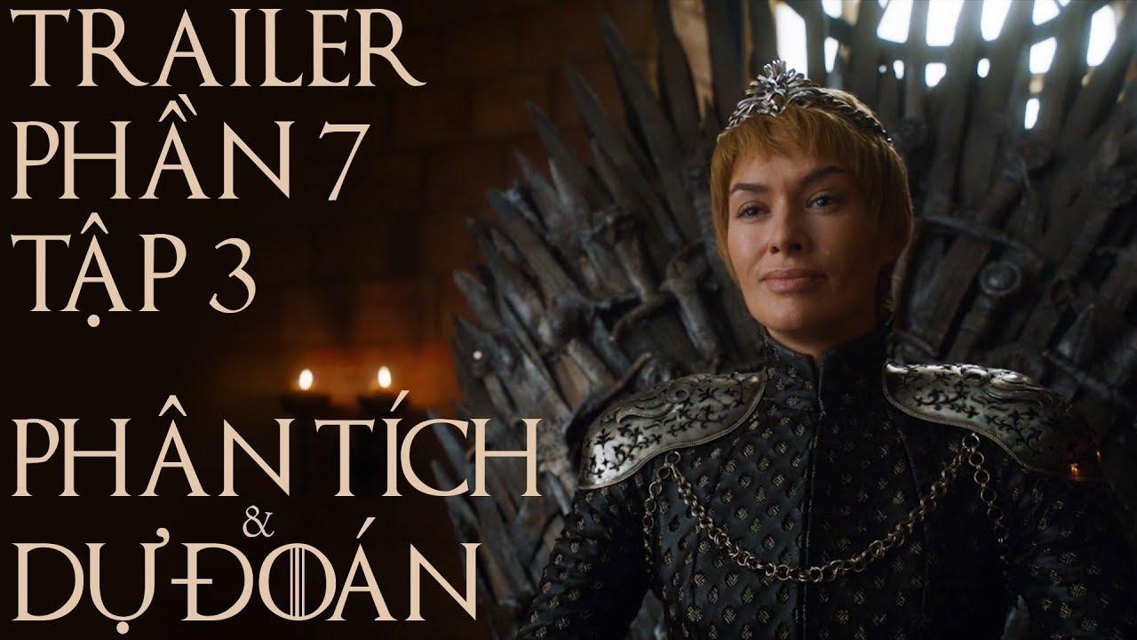 Game of Thrones – PHẦN 7 TẬP 3 CÓ GÌ? [PHÂN TÍCH TRAILER]
