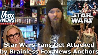 Star Wars Fans Get Attacked by Brainless Fox News Anchors