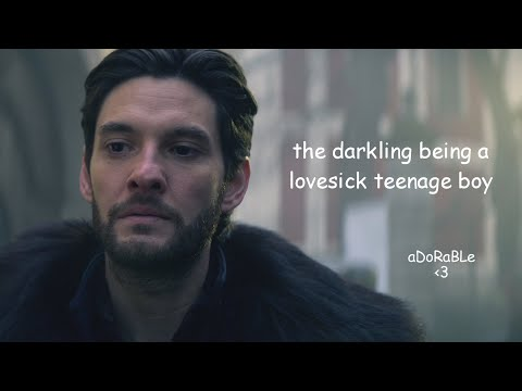 the darkling being a lovesick teenage boy for almost 4 minutes