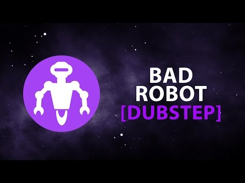 Bad Robot [Dubstep]
