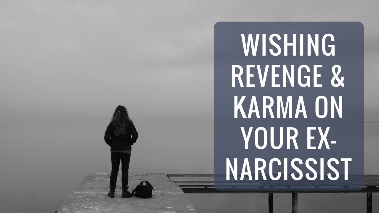 Wishing Revenge on Your Ex-Narcissist