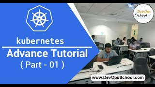 Kubernetes Advance Tutorial for Beginners with Demo 2020 ( Part 01 ) — By DevOpsSchool