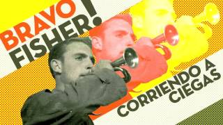 BRAVO FISHER! - Corriendo a ciegas (audio)