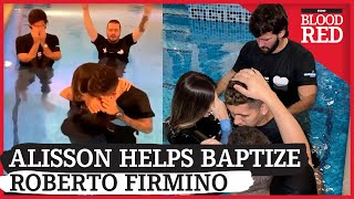 ALISSON BAPTISES FIRMINO  Liverpool team-mates share touching moment