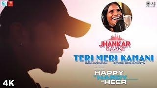 Teri Meri Kahani (Jhankar) - Happy Hardy And Heer | Himesh Reshammiya & Ranu Mondal | Sonia Mann