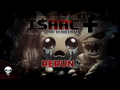 RERUN ! (The Binding of Isaac : Afterbirth+)