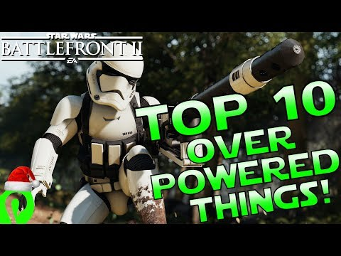 Top Ten Over Powered Things In Battlefront 2!