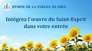 Musique chrétienne en français « Intégrez l'œuvre du Saint-Esprit dans votre entrée »