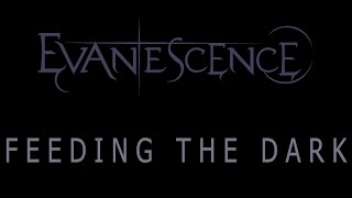 Evanescence - Feeding The Dark Lyrics (The Bitter Truth)