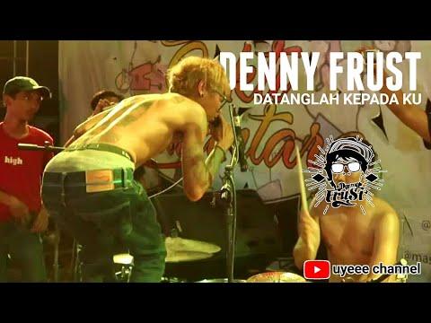 GILAAA!!! DENNY FRUST Bikin Panggung PECAAH Bawa Lagu DATANGLAH KEPADA KU (LIVE) | UYEEE CHANNEL