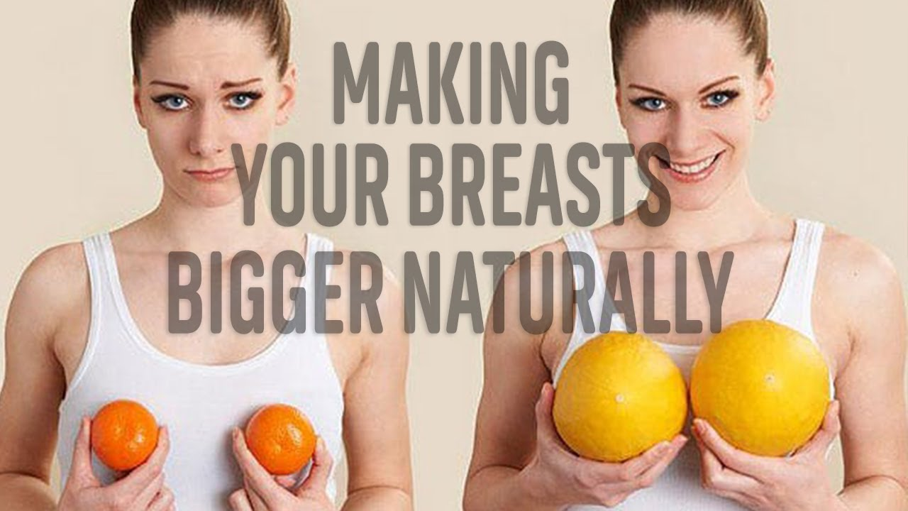 Making Your Breasts Bigger Naturally | Natural Ways To