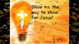 Show me the way to shine for Jesus
