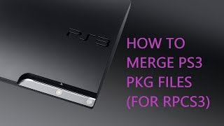 How To Merge PS3 PKG Files (For RPCS3)