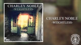 Charley Noble - Weightless