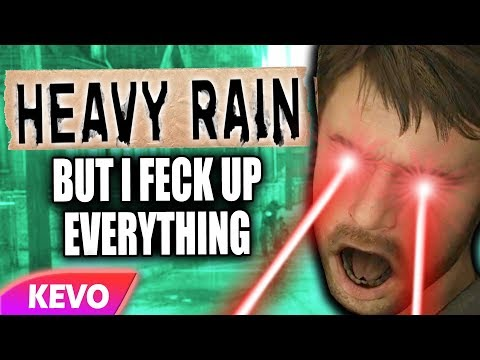 Heavy Rain but I feck up everything