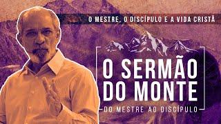 MENSAGEM - O SERMÃO DO MONTE: O MESTRE, O DISCÍPULO E A VIDA CRISTÃ