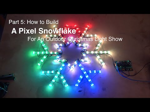 part 5 how to build a pixel snowflake for an outdoor christmas light show youtube