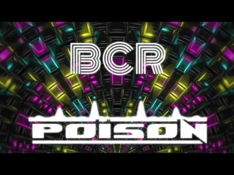 BCR - POISON (ORIGINAL MIX) BEST EDM MUSIC 2017