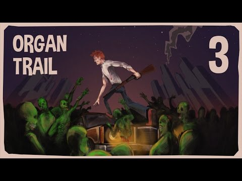 Organ Trail - 3 - Our First Loss