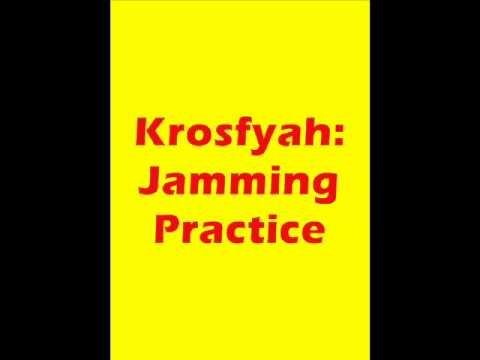 Krosfyah jammin practice