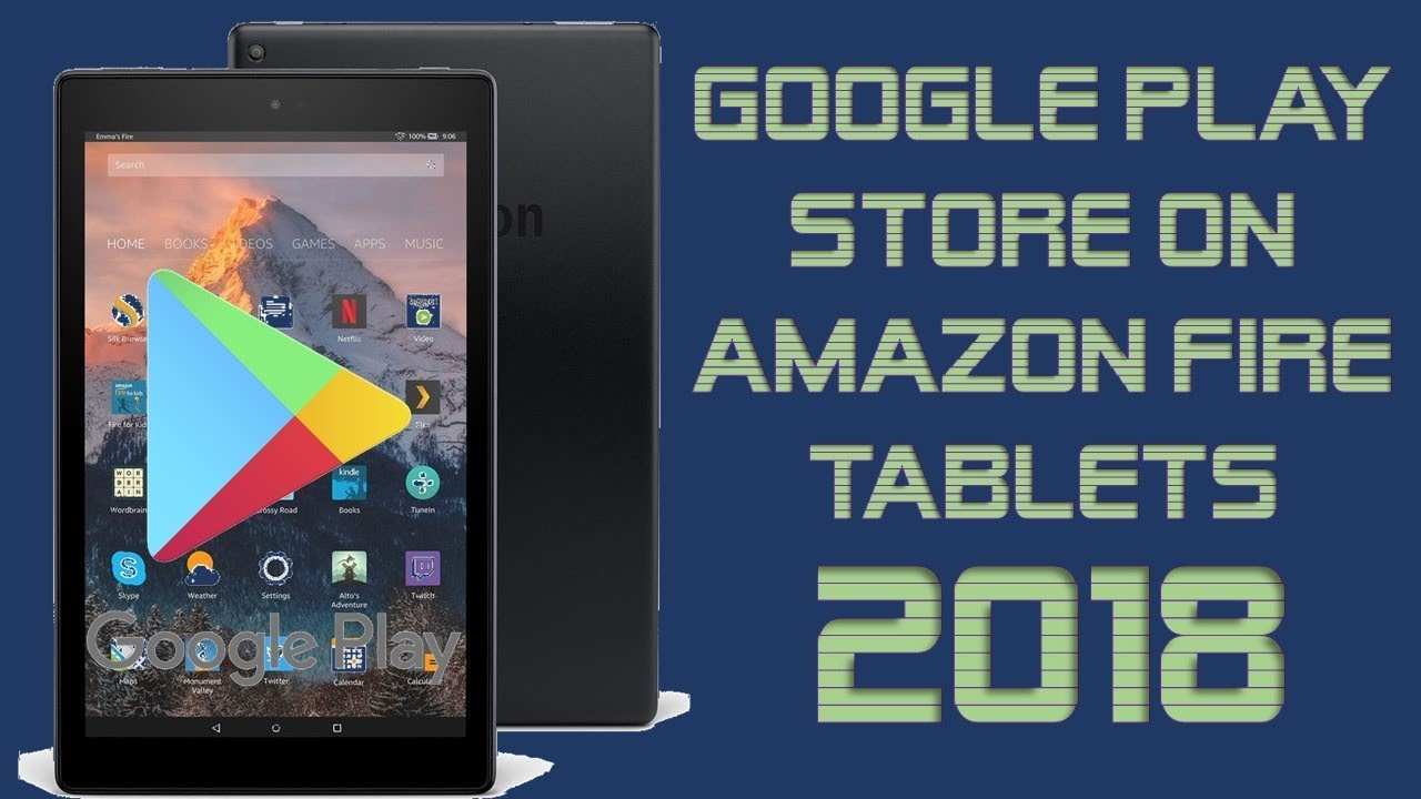 How To Install Google Play Store On The Amazon Fire Tablet