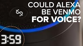 Amazon's Alexa could become the Venmo of voice (The 3:59, Ep. 369)