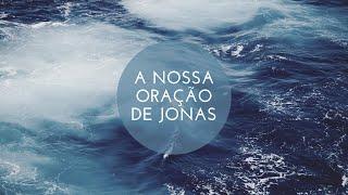 A Nossa Oração de Jonas   03/05