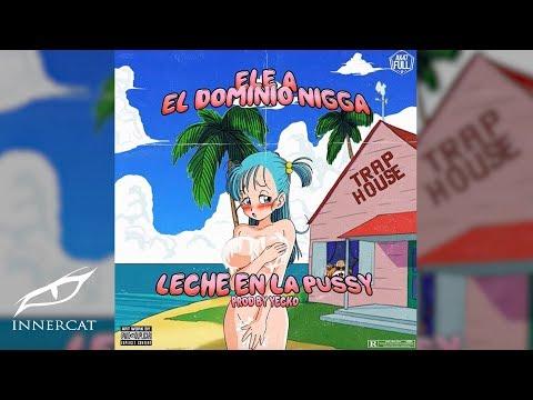 Ele A El Dominio - Leche en la Pussy [Audio Oficial]