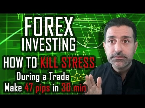Forex Investing: How to kill stress during a Trade / Make 47 pips in 30 min