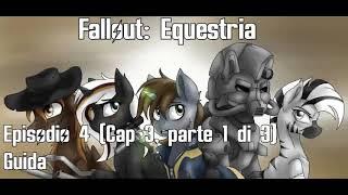 Fallout: Equestria Episodio 4  [Capitolo 3 Parte 1 di 3] Guida