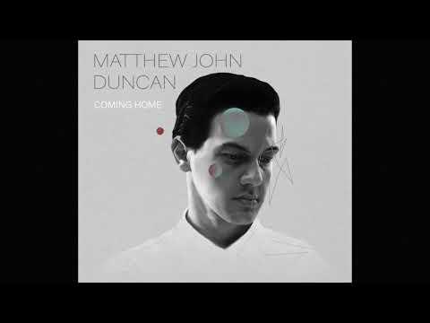 Matthew John Duncan – Coming Home