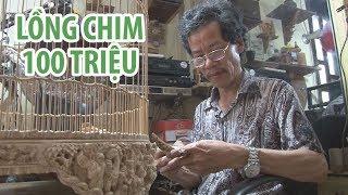 Lồng chim giá 100 triệu đồng của nghệ nhân xứ Huế
