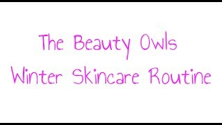The Beauty Owl: Winter Skincare Routine Thumbnail