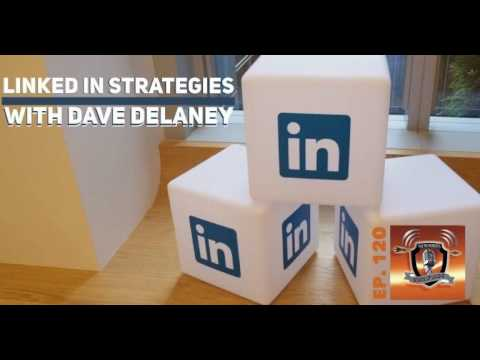 LINKEDIN STRATEGIES WITH DAVE DELANEY [EP. 120]