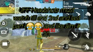 UFF Headshots montage and funny too must watch till end and I hope you guys will complete like aim.