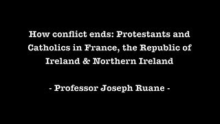 How conflict ends: Protestants and Catholics in France, the Republic of Ireland & Northern Ireland