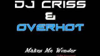 DJ CRISS & OverHot - Makes Me Wonder (Edit Version)
