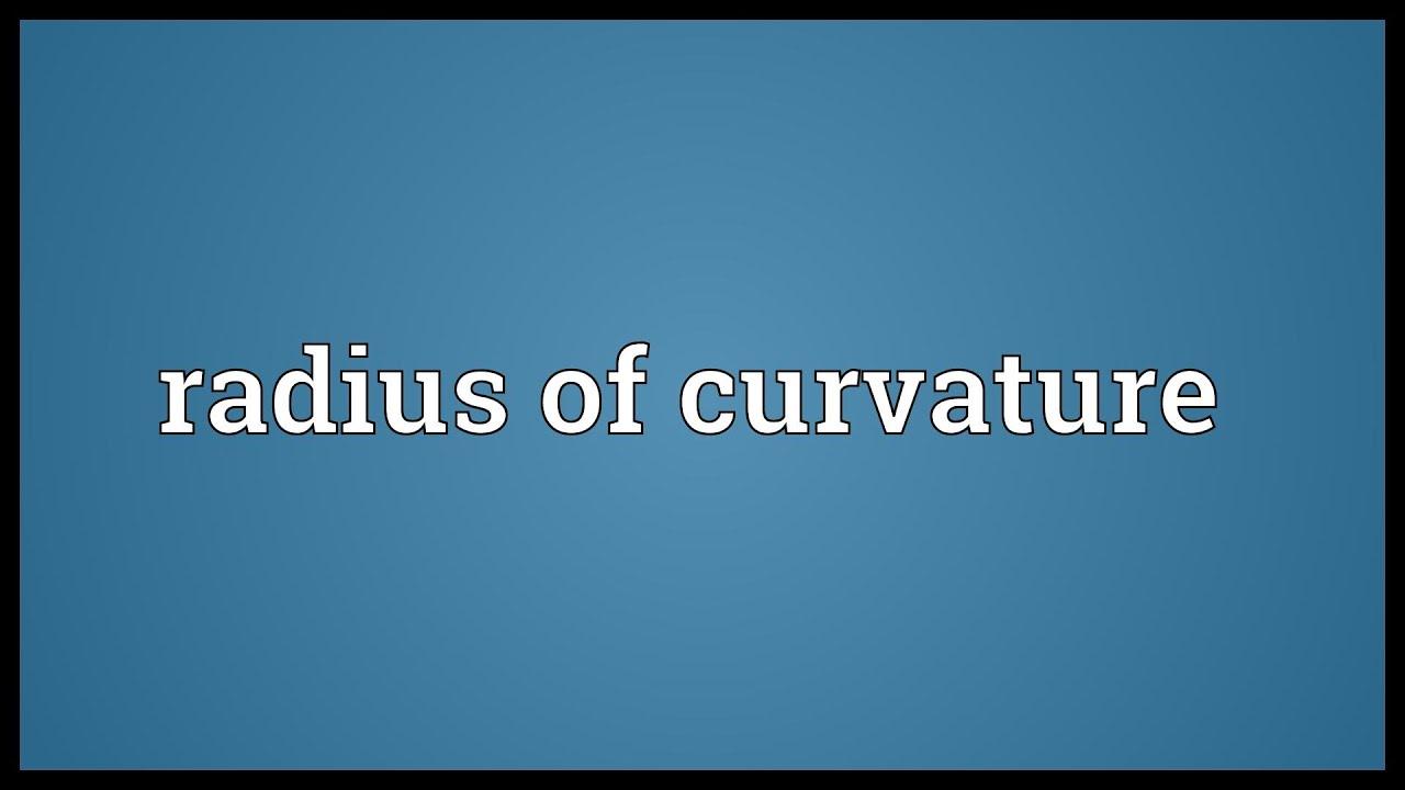 Radius of curvature Meaning