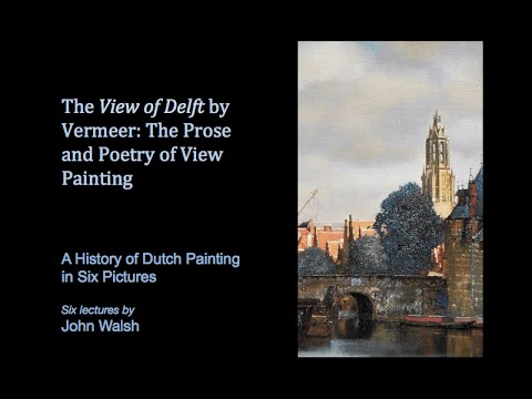 Lecture 6: Johannes Vermeer's View of Delft: The Prose and Poetry of View Painting