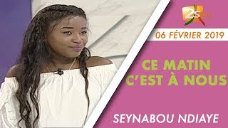 CE MATIN C'EST À NOUS DU 06 FÉVRIER 2019 AVEC SEYNABOU NDIAYE