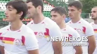 #NewHeroes - South Ossetia
