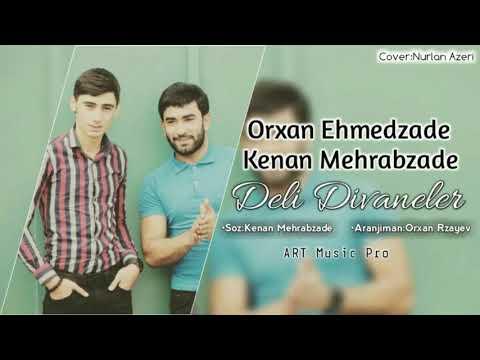 Orxan Ehmedzade & Kenan Mehrabzade _ Deli Divaneler 2019 Yeni