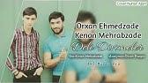 Orxan Ehmedzade Xeyal Memmedzade Son Zeng Mashup Yeni Youtube