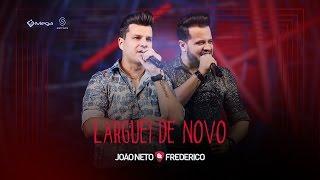 João Neto e Frederico - Larguei de Novo Vídeo