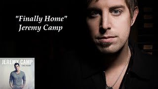 """Finally Home"" - Jeremy Camp (Lyrics)"