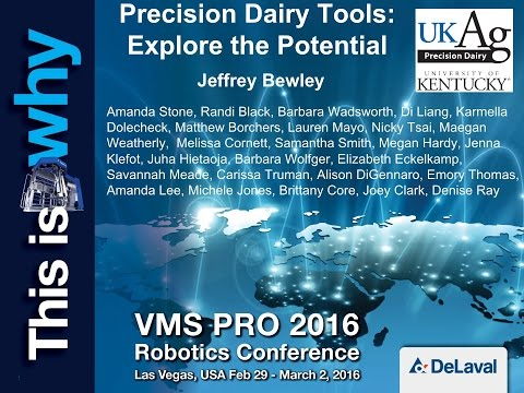 Precision Dairy Tools: Explore the potential - Dr Jeff Bewley - Robotics conference #VMSPRO2016