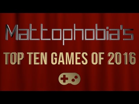 Mattophobia's Top 10 Games of 2016