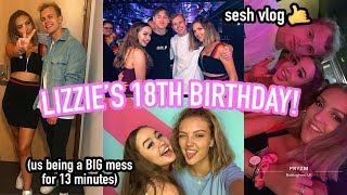 LIZZIE'S 18TH BIRTHDAY!! SESH VLOG *this entire vlog is a mess*